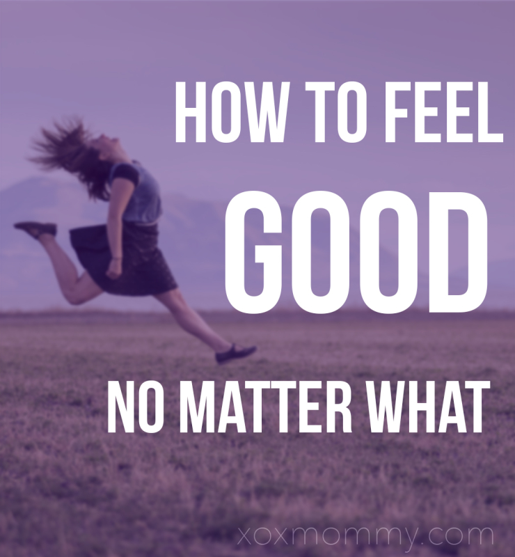 How to Feel Good No Matter What – Part 1