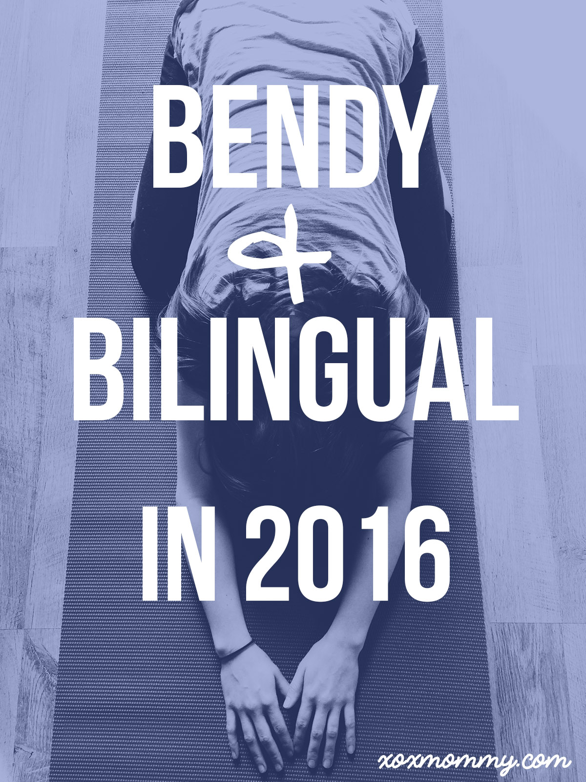 Bendy and Bilingual in 2016