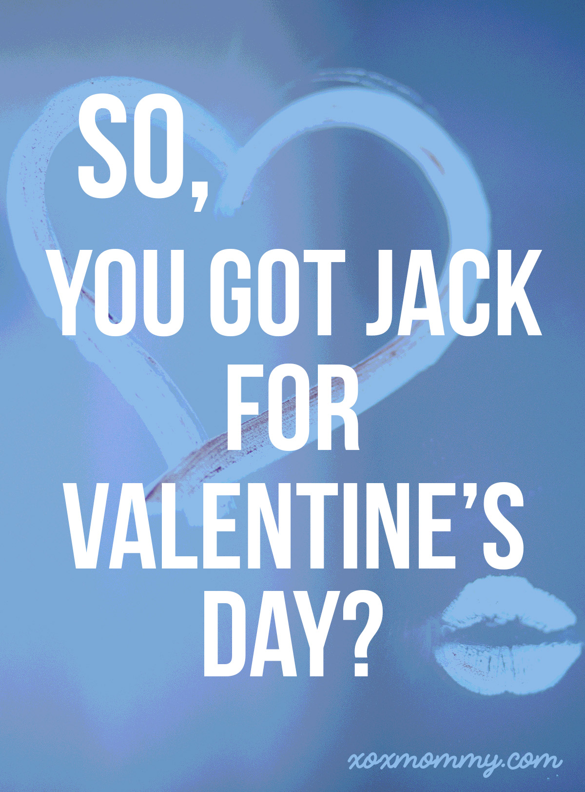 So You Got Jack For Valentine's Day…