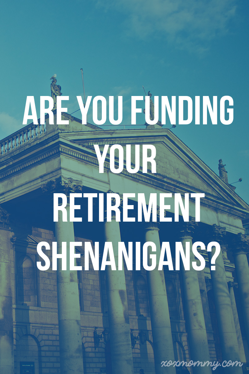 Are You Funding Your Retirement Shenanigans?